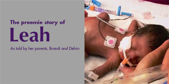 The preemie story of Leah as told by her parents, Brandi and Delvin.